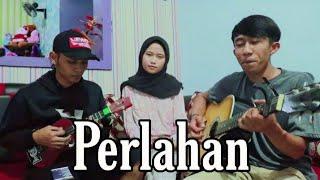 PERLAHAN - Guyon Waton cover ft Fanisa & Fadzikri (Imam Muchie)