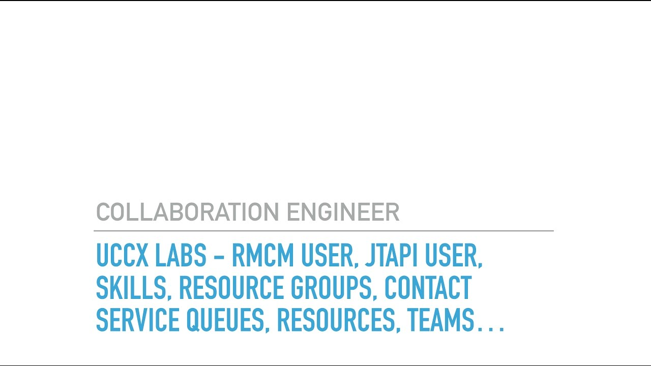 UCCX Labs rmcm user, jtapi user, skills, resource groups, contact service  queues, resources, teams