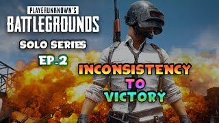 Inconsistency To Victory PUBG Series (ep.2)