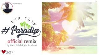 עומר אדם - Paradise - Remix by Yinon Yahel& Mor Avrahami