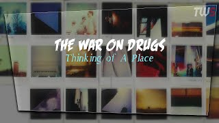 The War On Drugs - Thinking Of A Place (Lyric)