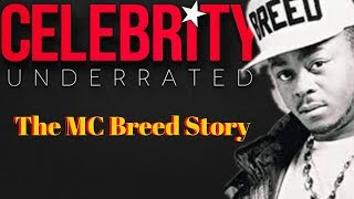 Celebrity Underrated - The MC Breed Story