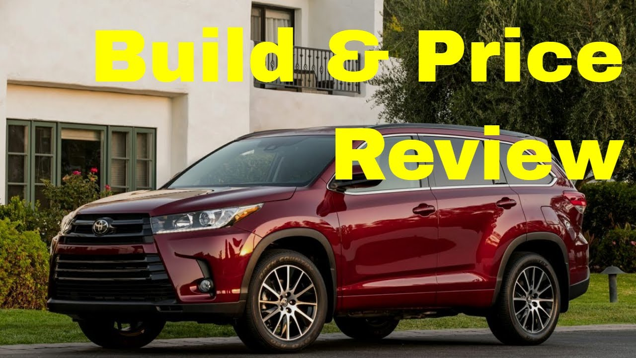 2018 Toyota Highlander Xle V6 Awd Build Price Review Features And Specs