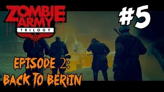 ★ ZOMBIE ARMY TRILOGY ★ EP.2: BACK TO BERLIN - Crucible of Evil Part 1 (Let's Play / Walkthrough)