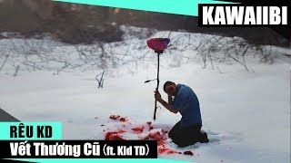 Vết Thương Cũ - Rêu KD ft. Kid TD [ Video Lyrics ]