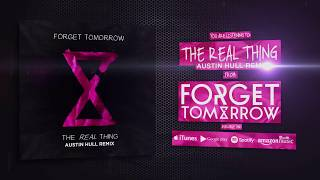 Forget Tomorrow - The Real Thing (Austin Hull Remix)