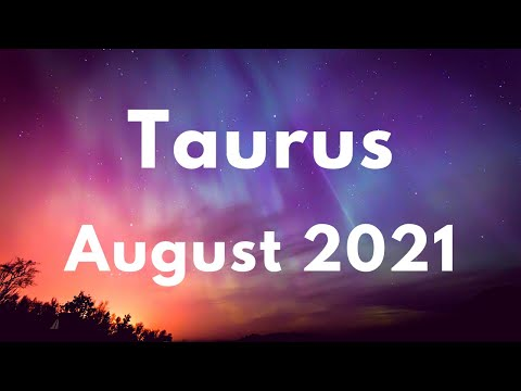 TAURUS SURPRISE! WHAT YOU'VE BEEN WAITING FOR IS FINALLY HERE! August 2021