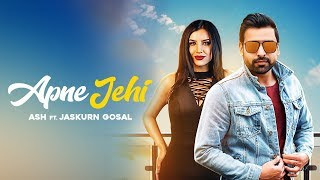 APNE JEHI ( Full Song ) ASH ft. Jaskurn Gosal || New Songs 2018 || Lokdhun