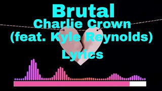 Charlie Crown - Brutal feat. Kyle Reynolds Lyrics