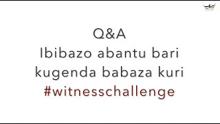#WITNESSCHALLENGE Q&A: Ibibazo n'ibisubizo kuri WitnessChallenge