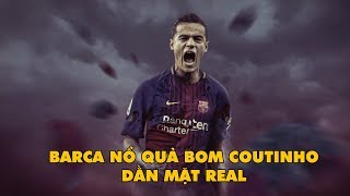 Bản tin Troll Bóng Đá số 111: Barca nổ quả bom Coutinho dằn mặt Real