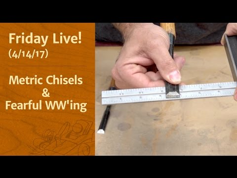 Metric Chisels & Fearful Woodworking - Friday Live!