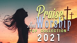 🙏 BEST PRAISE AND WORSHIP SONGS ALL TIME ✝️ 2 HOURS NONSTOP CHRISTIAN MUSIC 2021✝️