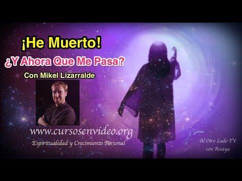 ♥ ¡HE MUERTO!... ¿Y AHORA QUE ME PASA? ¿DONDE VOY?, con Mikel Lizarralde. Al Otro Lado Tv