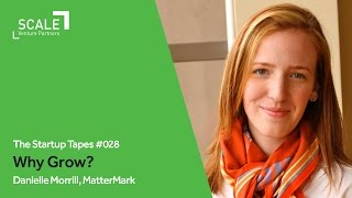 Why Grow? w/ Danielle Morrill (Mattermark) — The Startup Tapes #028