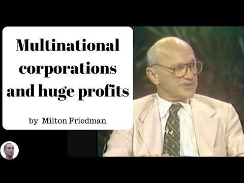 Multinational corporations and huge profits - Milton Friedman