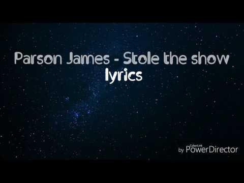 Parson James - Stole the show - lyrics