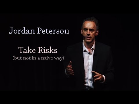 Jordan Peterson: Take risks (but not in a naive way)