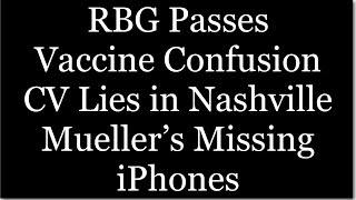 RBG Dead, Redfield's Odd Testimony, CV Lies in Nashville,  Mueller's Missing iPhones