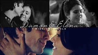 Damon&Elena | I Wish You Would