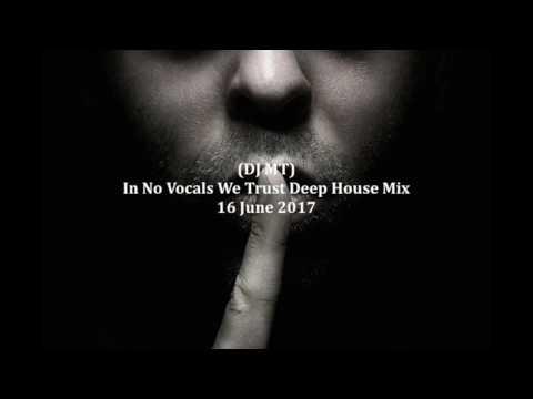 (DJ MT) - In No Vocals We Trust Deep House Mix - 16 June 2017