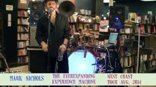 Mark Nichols - West Coast Tour 2014 - Everexpanding Experience Machine