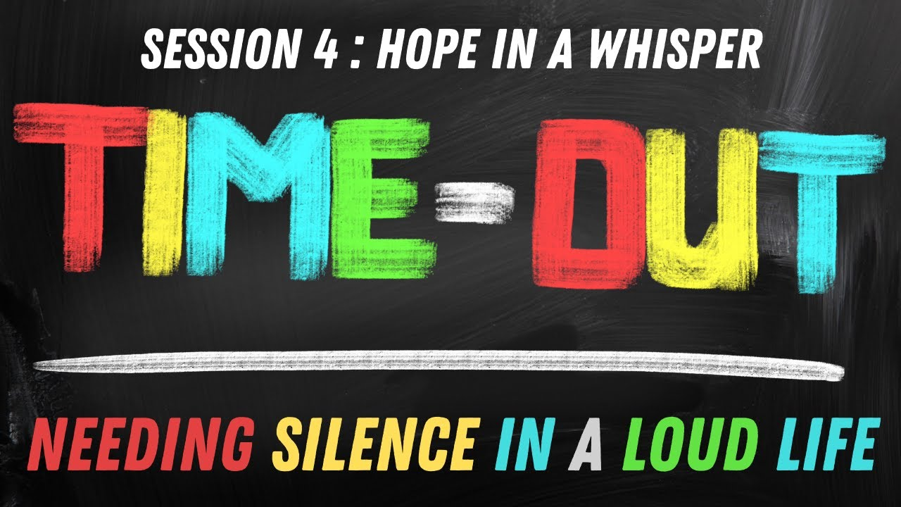 Time out Session 4 : Hope in a Whisper