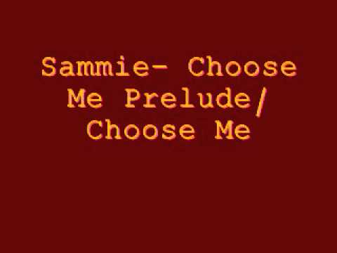 Sammie  Choose me Prelude/ Choose Me