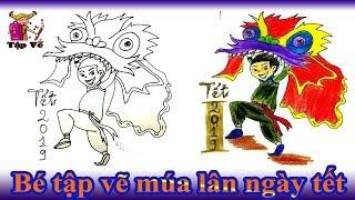 Bé tập vẽ Múa lân ngày tết theo mẫu | draw Lion dance