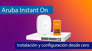 Instala y configura una red profesional con Aruba Instant On en 10 minutos