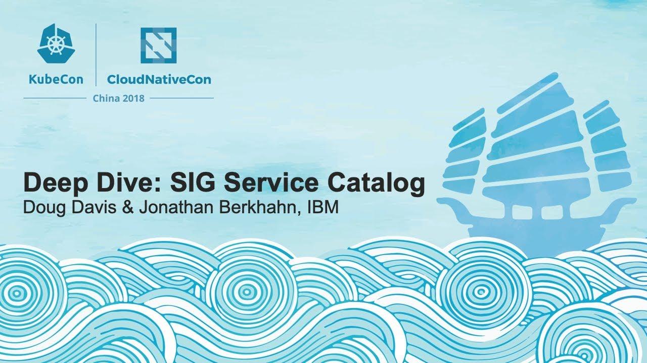 Deep Dive: SIG Service Catalog - Doug Davis & Jonathan Berkhahn, IBM