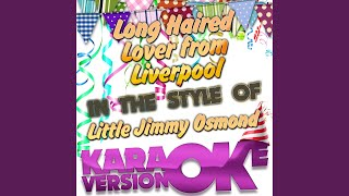Long Haired Lover from Liverpool (In the Style of Little Jimmy Osmond) (Karaoke Version)