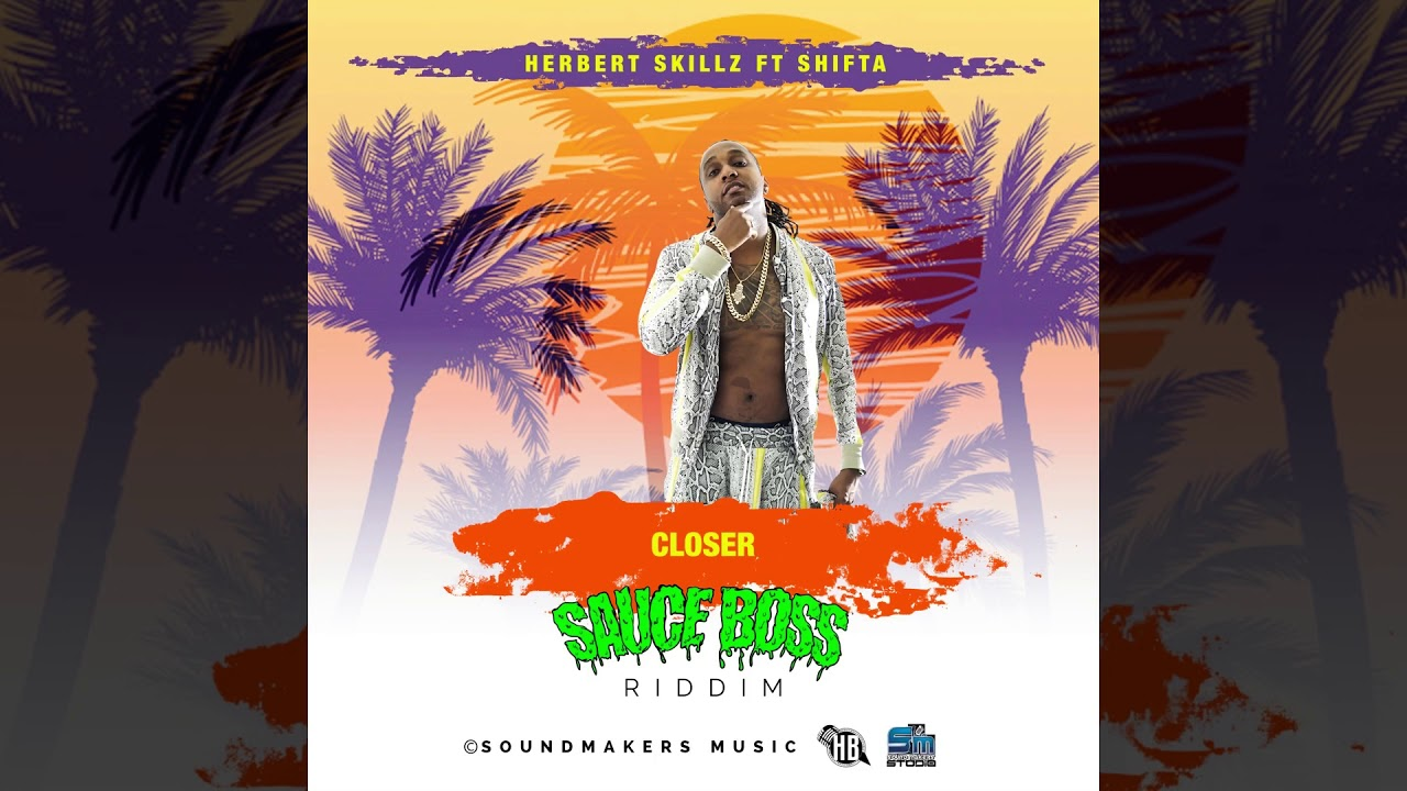 HerbertSkillz Ft Shifta - Closer ( Official Audio Sauce Boss Riddim )
