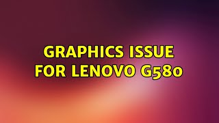Ubuntu: Graphics Issue for Lenovo g580