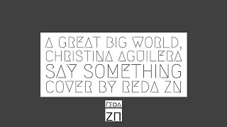 a great big world christina aguilera say something cover by reda zn 2017