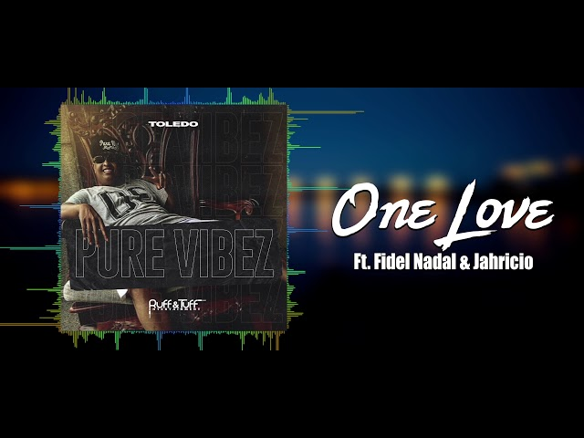 Toledo Ft. Fidel Nadal & Jahricio - One Love (Pure Vibez)