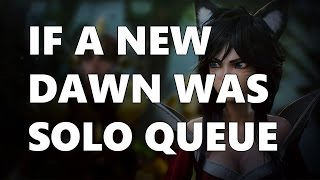 "IF ""A NEW DAWN"" WAS SOLO QUEUE"