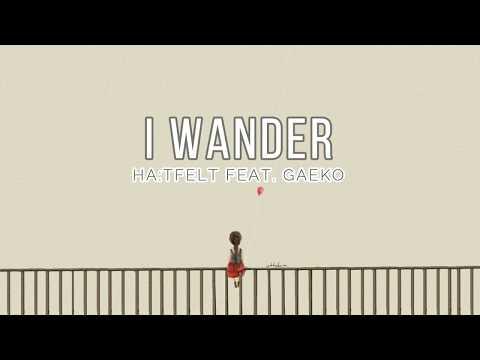 HA:TFELT FEAT. GAEKO - 'I WANDER' [EASY LYRICS]