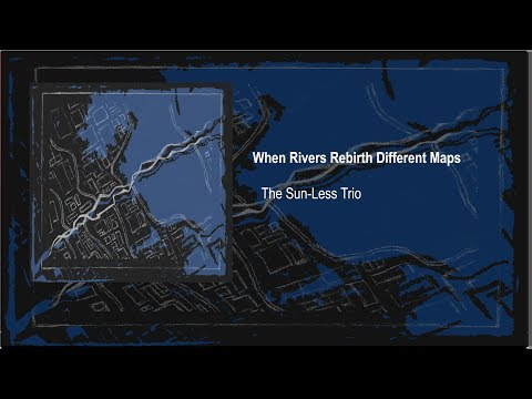 The Sun-Less Trio - When Rivers Rebirth Different Maps