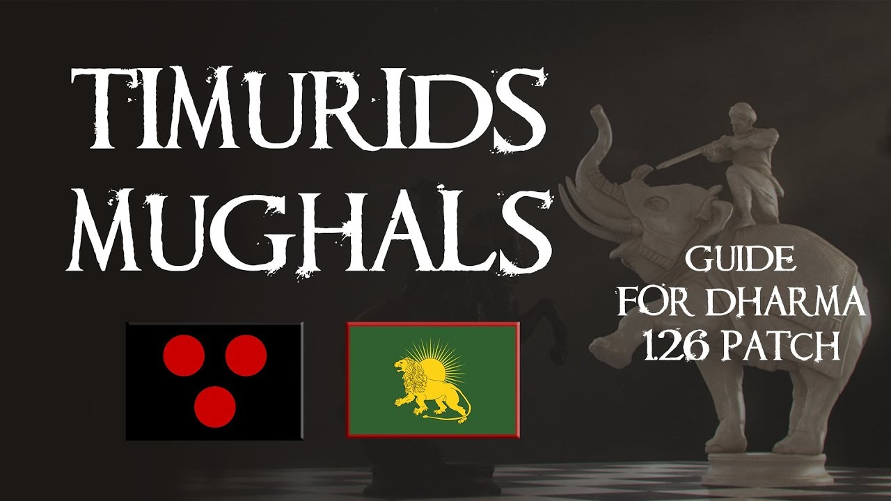 Timurids – Mughals Guide 1 26 [Dharma DLC] – EU4 Guides