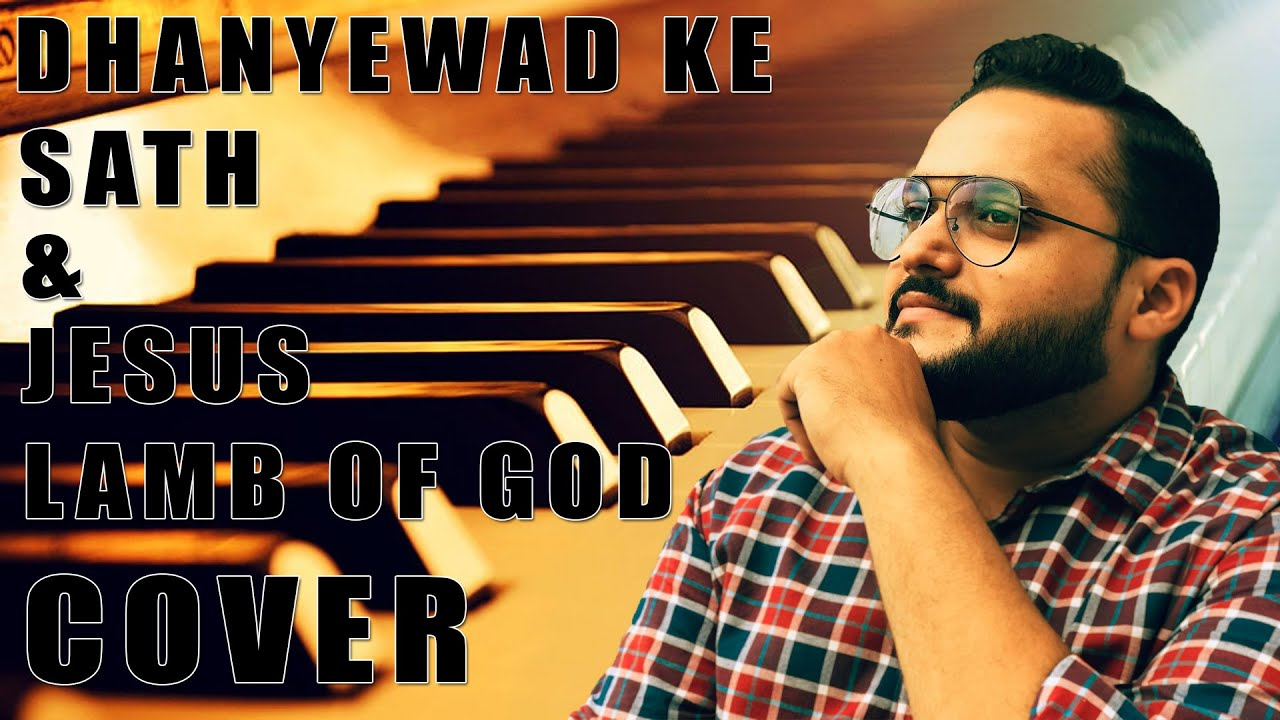 DHANYEWAD KE SATH |JESUS LAMB OF GOD | COVER | HINDI AND ENGLISH SONG|ROHIT SILAS