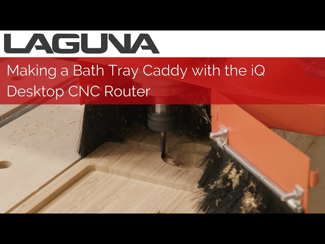 Making a Bath Tray Caddy with the iQ Desktop CNC Router | Laguna Tools