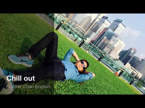 Chill out @Frankie Chan English