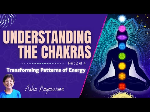 Understanding the Chakras, Part 2/4 - Transforming Patterns of Energy