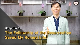 [Revised ver.] The Fellowship of the Resurrection Saved My Ruined Life! : Dong-Bu Yu, Hanmaum Church