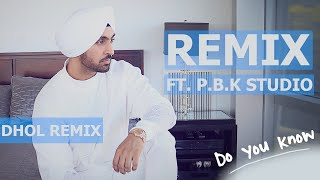Do You Know Remix | Diljit Dosanjh x B Praak x P.B.K Studio
