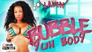 Laden - Bubble Yuh Body [Bubble Trouble Riddim] March 2018