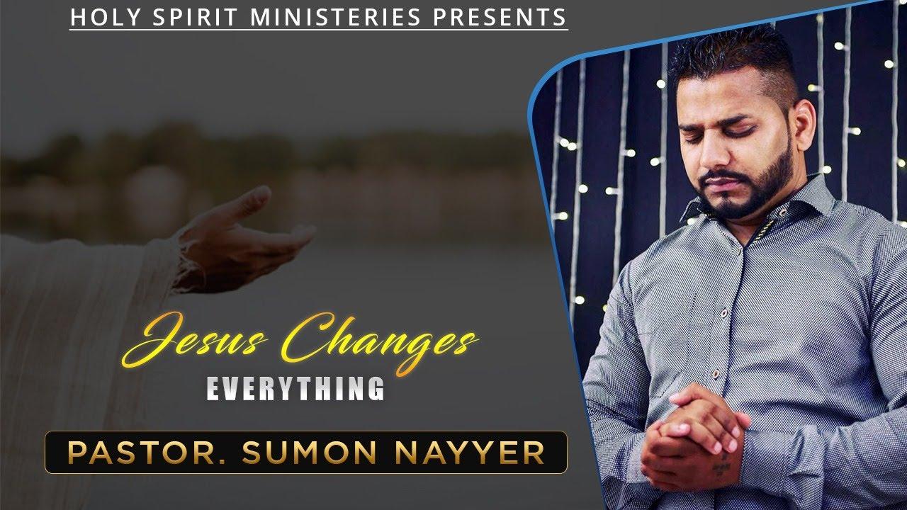 JESUS CHANGES EVERYTHING IIPASTOR SUMON NAYYAR