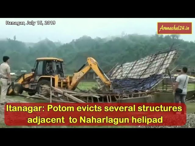 Arunachal - Talo Potom evicts several structures adjacent  to Naharlagun helipad