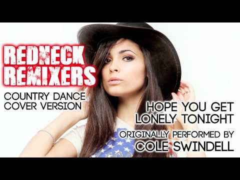 Hope You Get Lonely Tonight (Country Dance Redneck Remix) [Cover Tribute to Cole Swindell]